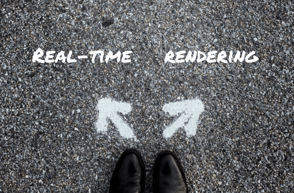 Renderen of real-time